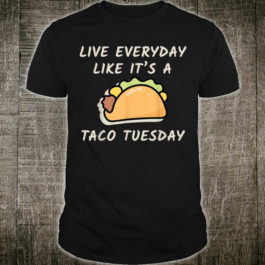 Live Every Day Like It's Taco Tuesday Shirt Masswerks Store