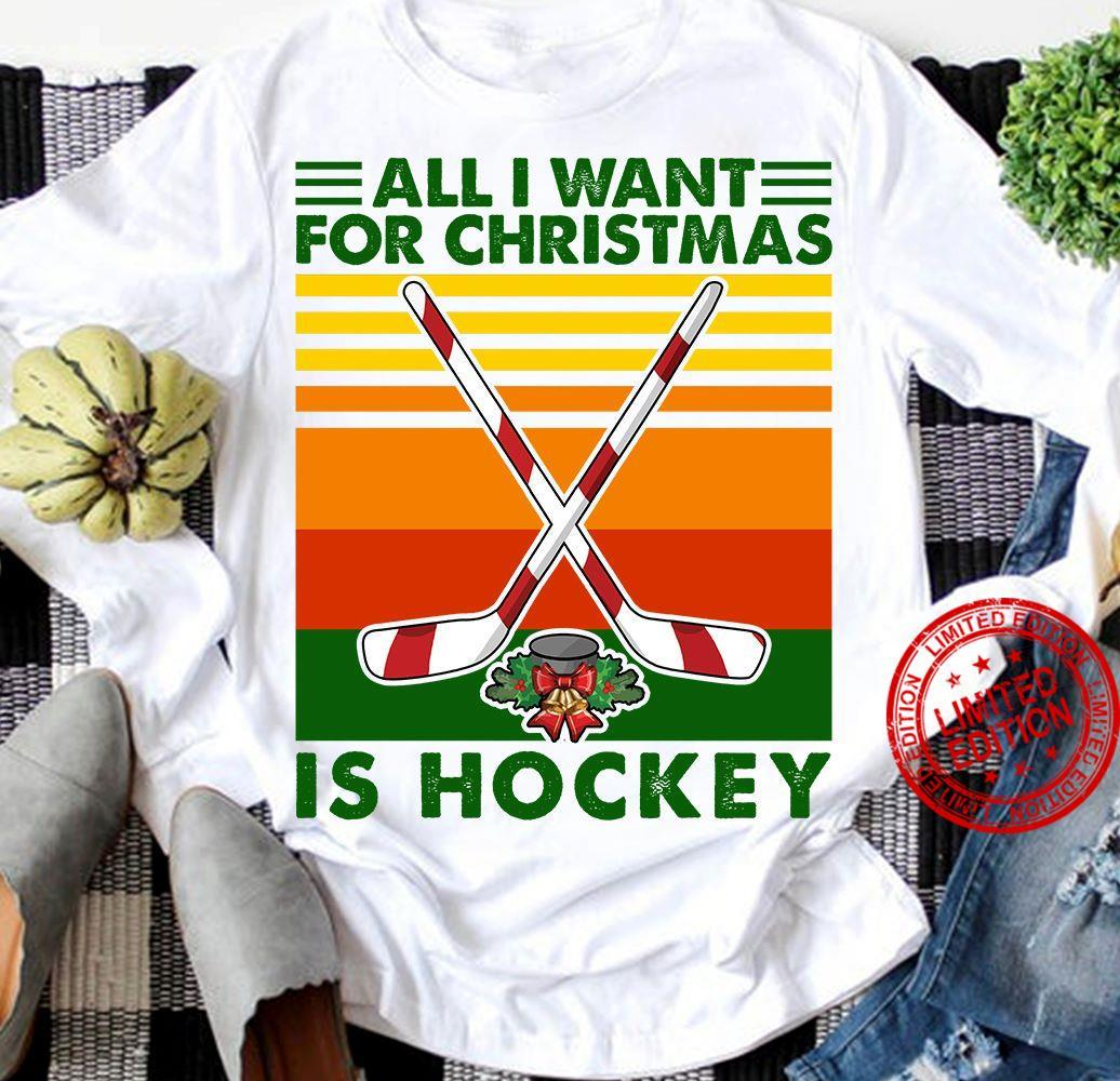 All I Want For Christmas Is Hockey Shirt